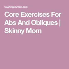 Core Exercises For Abs And Obliques | Skinny Mom