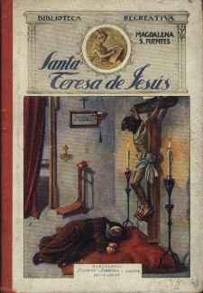 Fuentes, Magdalena S. Santa Teresa de Jesús -- Barcelona : Sopena, 1918. -- 80 p.; 184 cm. -- (Biblioteca recreativa)