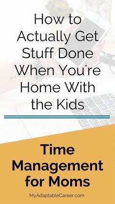 These time management tips for moms are so simple and easy! Read this post now if you want to save time and get more done as a stay-at-home mom or work-at-home mom. via @adaptablecareer
