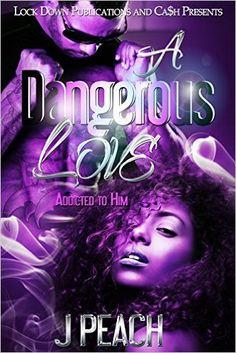 A Dangerous Love: Addicted To Him, J Peach - Amazon.com