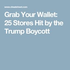 Grab Your Wallet: 25 Stores Hit by the Trump Boycott