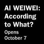 Ai Weiwei: According to What? Opens October 7