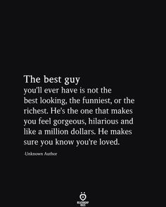The best guy you'll ever have is not the best looking, the funniest, or the richest. He's the one that makes you feel gorgeous, hilarious and like a million dollars. He makes sure you know you're loved. The Best Guy You'll Ever Have Is Not The Best Love Quotes For Him, Cute Quotes, Great Quotes, Quotes To Live By, Good Guy Quotes, Real Love Quotes, Freedom Love Quotes, Perfect Guy Quotes, Heart Broken Love Quotes