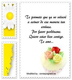 mensajes para pedir perdòn a mi enamorada,buscar bonitas palabras para pedir perdòn a mi novia: http://www.consejosgratis.es/buenas-frases-para-pedir-perdon/