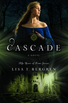 Amazon.com: Cascade: A Novel (River of Time Series) eBook: Lisa T. Bergren: Kindle Store