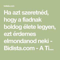 Ha azt szeretnéd, hogy a fiadnak boldog élete legyen, ezt érdemes elmondanod neki - Bidista.com - A TippLista! Math Equations