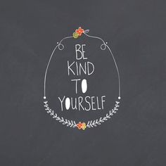Kind to Yourself