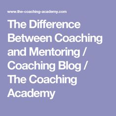 The Difference Between Coaching and Mentoring / Coaching Blog / The Coaching Academy