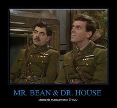 Mister Bean y Doctor House, EPIC!