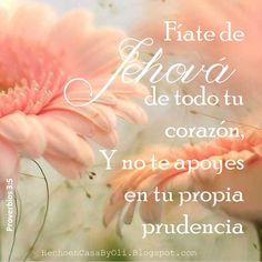 Proverbios 3:5-7 Fíate de Jehová de todo tu corazón, Y no te apoyes en tu propia…