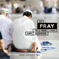 So pray to your Lord and sacrifice [to Him alone]  - Quran, Al-Kawthar (108:2)