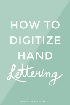 How To Digitize Hand Lettering — Lauren Schroer   Graphic Designer & Blogger
