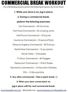 """Stuck at home and can't make it to the gym to workout? No problem! Here is my version of the """"Commercial Break"""" Workout. Do this while watching your favorite TV show and you'll burn 200 or more calories. Download and print this pic. Blast that fat! Try it and let me know how it worked for you. Netflix TV Workouts, TV Workout Games"""