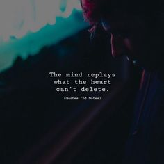The mind replays what the heart can't delete. —via - Trend Deleted Quotes 2019 Quotes Deep Feelings, Hurt Quotes, Mood Quotes, Positive Quotes, Motivational Quotes, Life Quotes, Inspirational Quotes, Quotes And Notes, Heartbroken Quotes
