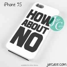 Quotes How About No Phone case for iPhone 4/4s/5/5c/5s/6/6 plus