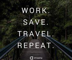 Work. Save. Travel. Repeat. #inspiracion #verano #mundo #viajar #vuelos #avion #vueltaalmundo #travel #frases #quotes #humor #chocolate #vacaciones #airhopping #europa #frase #europa #interrail #europa #airhopping #amor #querer