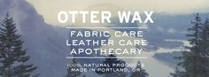 Otter Wax | All-Natural Fabric Care, Leather Care, & Apothecary.
