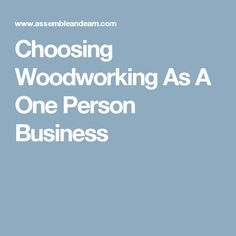 Choosing Woodworking As A One Person Business