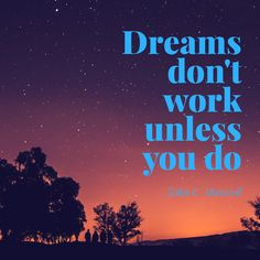 What are you doing towards your dreams?