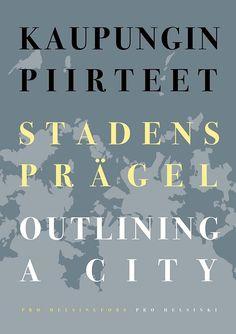 Kaupungin piirteet = Stadens prägel = Outlining a city. Stiftelsen Pro Helsingfors = Pro Helsinki Säätiö 2017.