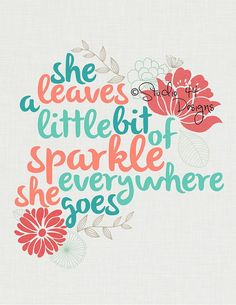 She Leaves a Little Bit of Sparkle Everywhere by Studio44Designs, $5.00. SELLER FROM ESCANABA, MICHIGAN
