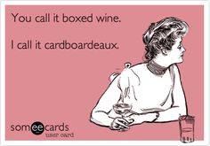 You call it boxed wine. I call it cardboardeaux.