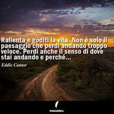 """""""Rallenta e goditi la vita""""... e leggi le più belle frasi di sempre su FrasiCelebri.it! http://www.frasicelebri.it/"""