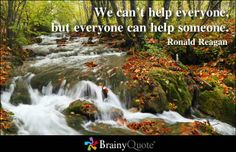 """Ronald Reagan Quotes at BrainyQuote.com """"We can't help everyone, but everyone can help someone."""""""