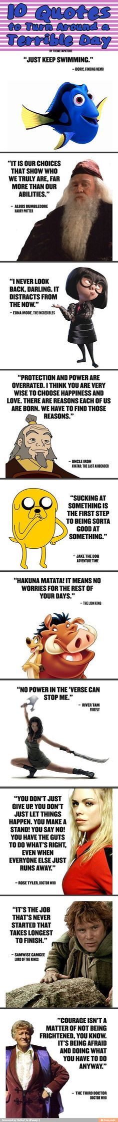 Quotes that will make your day better, although i honestly dont agree with the lion king quote. we'll have troubles and worries throughout our days, but we dont give up, we push through it