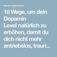 10 Wege, um dein Dopamin Levelnatürlich zu erhöhen, damit du dich nicht mehr antriebslos, traurig, gestresst oder deprimiertfühlst