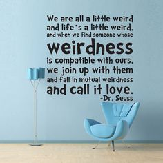 Life's a Little Weird  Dr. Seuss quote  Vinyl by wordybirdstudios, $21.95 At some point,, this WILL be in my home.
