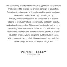 """Wendell Berry - """"The complexity of our present trouble suggests as never before that we need to change..."""". philosophy, education, economics"""