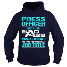 PRESS OFFICER Because BADASS Miracle Worker Isn't An Official Job Title T-Shirts, Hoodies. CHECK PRICE ==► Funny Tee Shirts