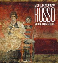 """Michel Pastoureau, """"Rosso. Storia di un colore"""""""