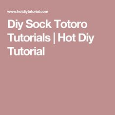 Diy Sock Totoro Tutorials | Hot Diy Tutorial