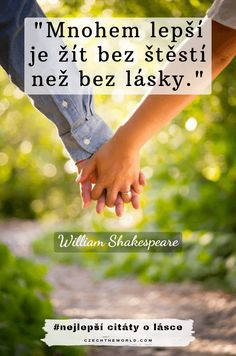 Mnohem lepší je žít bez štěstí než bez lásky. William Shakespeare - Citáty o lásce Lovers Quotes, William Shakespeare, Holding Hands, Humorous Sayings