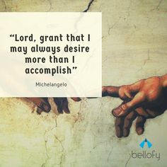 """""""Lord, grant that I may always desire more than I accomplish"""" - Michelangelo 2015 Quotes, Best Quotes, Quotes Quotes, Husband Quotes From Wife, Husband Wife, Change Quotes, Quotes To Live By, Michelangelo Quotes, Senior Year Quotes"""