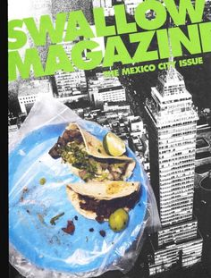 Swallow Magazine's Mexico City: Strippers, artists, mezcal and scratch-and-sniff Mexican Snacks, Swallow, Mexico City, Virtual Tour, Magazine Design, Ny Times, Picnic, Awesome, Cover
