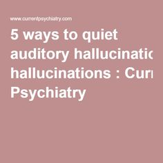 5 ways to quiet auditory hallucinations : Current Psychiatry