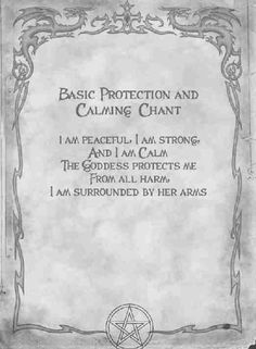 Basic Protection and Calming Chant: I am peaceful, I am strong, and I am calm. The Goddess protects me from all harm, I am surrounded by her arms. #wicca