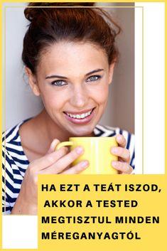Ha ezt a teát iszod, akkor a tested megtisztul minden méreganyagtól Allergies, The Cure, Health, Health Care, Salud