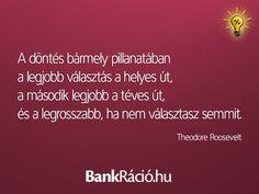 A döntés bármely pillanatában a legjobb választás a helyes út, a második legjobb a téves út, és a legrosszabb, ha nem választasz semmit. - Theodore Roosevelt, www.bankracio.hu idézet Roosevelt, Roosevelt Family