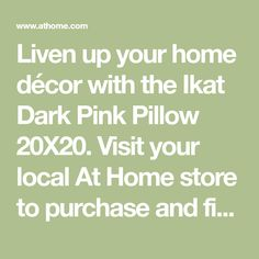 Liven up your home décor with the Ikat Dark Pink Pillow 20X20. Visit your local At Home store to purchase and find other affordable Pillows. Beaver Dam, Sms Message, Pink Pillows, At Home Store, Circle Design, Ikat, Dark, Home Decor, Decoration Home