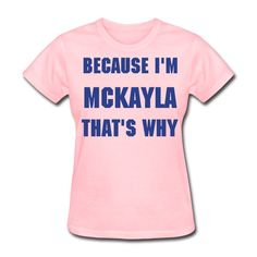 personalized because im thats why shirt catalogclassics.com | Because I'm McKayla - That's Why - Funny Personalized T-Shirt This ...