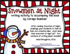 After reading the fabulous book Snowmen at Night by Caralyn Buehner, challenge your students to think creatively by coming up with their own ideas!  What does their snowman at night do while they are sleeping?  Includes two versions of writing paper!