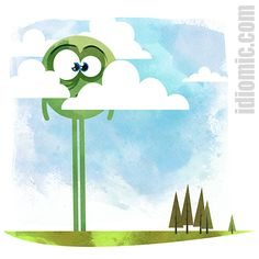 Hello up there! What idiom are you trying to illustrate today Iddy? Visit his website to find out!