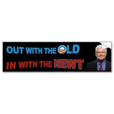 Out with the Old In with the Newt Bumper Stickers
