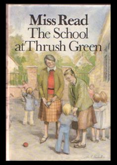 Thrush Green Novel: The School at Thrush Green, written by Miss Read (Dora Saint)