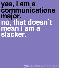 So many people I talk to think communications is a slacker major and is so easy. It's some hard stuff! Corporate Communication, Communication Skills, Public Relations Major, Quotes To Live By, Me Quotes, Future Career, Have A Laugh, Way Of Life, Frases