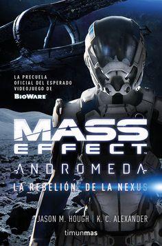 La rebelión de la Nexus, análisis del libro de Mass Effect Andromeda  La rebelión de la Nexus es la precuela oficial al videojuego Mass Effect Andromeda que nos llega de la mano de Timunmas, sello editorial de Minotauro. En ella, exploraremos los acontecimientos que sucedieron antes del juego y que marcaron el curso de los eventos en los que más adelante podrán introducirse los jugadores.